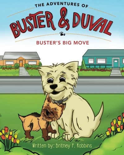 The Adventures of Buster and Duval: Buster's Big Move (Volume 1): Robbins, Britney P.