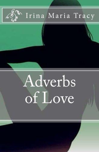 Adverbs of Love: Tracy, Irina Maria