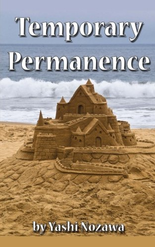 Temporary Permanence: My Life in America: Based on Experiences of a Retired Japanese Engineer: ...