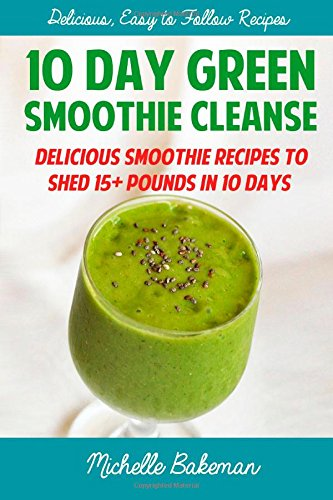9781507700501: 10 Day Green Smoothie Cleanse: Delicious Smoothie Recipes To Shed 15+ Pounds In 10 Days
