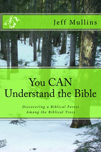 9781507701881: You CAN Understand the Bible: Discovering a Biblical Forest Among the Biblical Trees