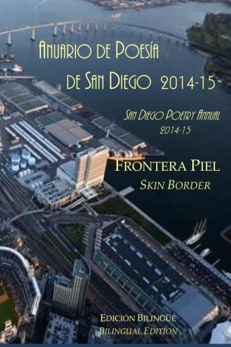 Frontera Piel / Skin Border: San Diego Poetry Annual 2014-15 bilingual volume (Spanish Edition...