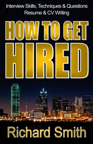 9781507706473: Interview Skills, Techniques and Questions, Resume and CV Writing - HOW TO GET HIRED: The Step-by-Step System: Standing Out from the Crowd and Nailing the Job You Want