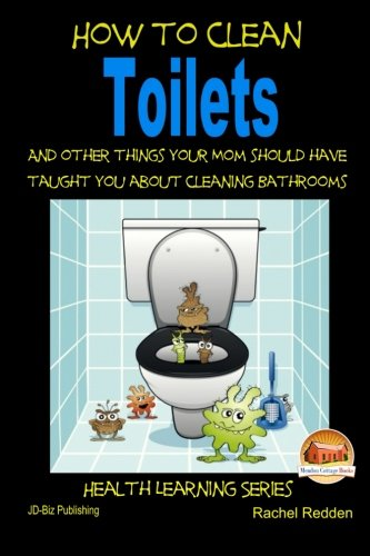 9781507706718: How to Clean Toilets - And other things your Mom should have taught you about cleaning Bathrooms