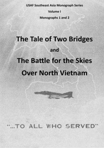 9781507706978: The Tale of Two Bridges and The Battle for the Skies Over North Vietnam (USAF Southeast Asia Monograph Series) (Volume 1)