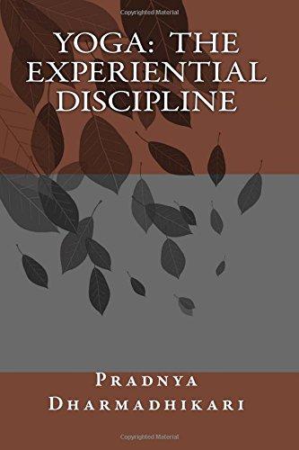 Yoga: The Experiential Discipline (Paperback): Pradnya S Dharmadhikari