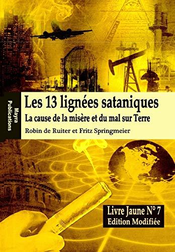 Stock image for Le Livre Jaune 7: Les 13 lignees sataniques (Edition modifiee): La cause de la misere et du mal sur Terre (Paperback) for sale by Book Depository International