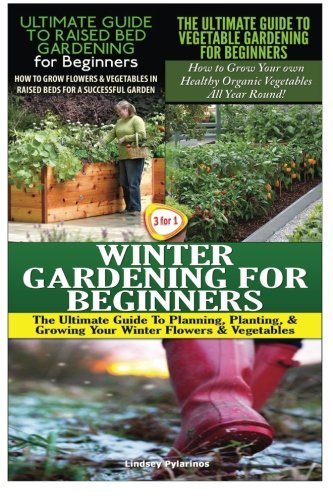 9781507710050: The Ultimate Guide to Raised Bed Gardening for Beginners & The Ultimate Guide to Vegetable Gardening for Beginners & Winter Gardening for Beginners (Gardening Box Set) (Volume 15)