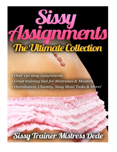 9781507712931: Sissy Assignments ~ The Ultimate Collection ~ Over 150 Sissy Assignments! (Sissy Boy Feminization Training)
