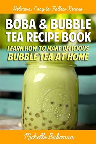 Boba & Bubble Tea Recipe Book: Learn How To Make Delicious Bubble Tea At Home: Bakeman, ...