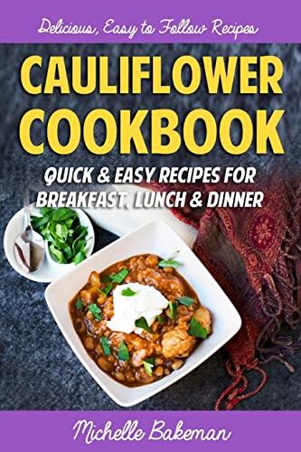 9781507714584: Cauliflower Cookbook: Quick & Easy Recipes for Breakfast, Lunch & Dinner
