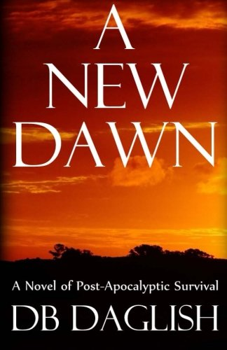 9781507715888: A New Dawn: A Novel of Post-Apocalyptic Survival
