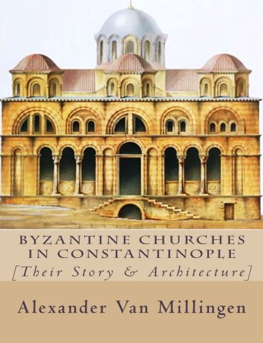 9781507718223: Byzantine Churches in Constantinople: [Their Story & Architecture]