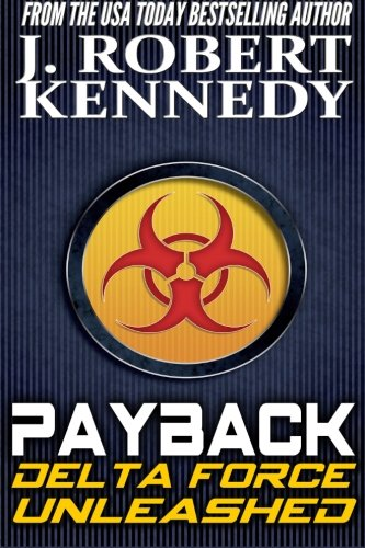 Payback: A Delta Force Unleashed Thriller Book #1 (Delta Force Unleashed Thrillers) (Volume 1): ...