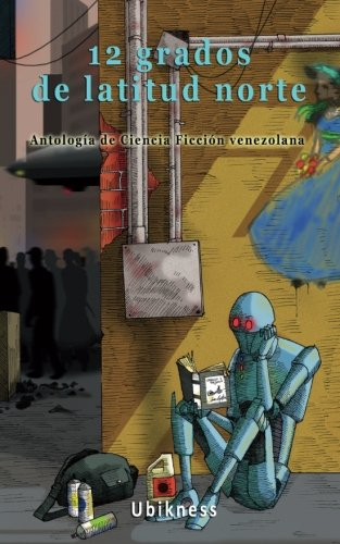 12 grados de latitud norte: Antología de: Ediciones Ubikness; José