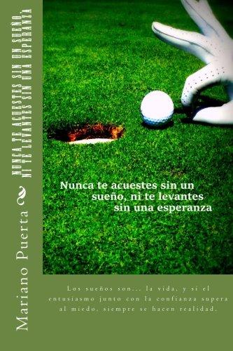 Nunca te acuestes sin un sueño, ni te levantes sin una esperanza: Coaching Golf (Spanish ...