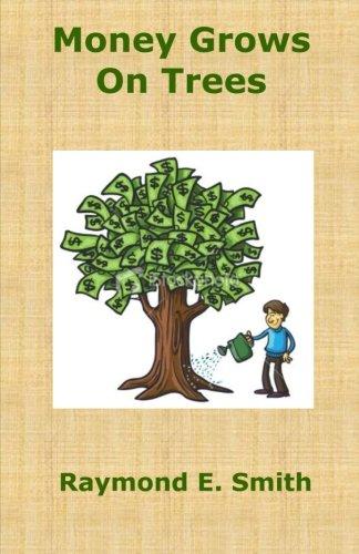 Money Grows on Trees (Paperback): Raymond E Smith
