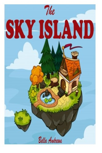 The Sky Island: (Bedtime Stories For Kids Ages 3-6 6-9 9-12) (Bedtime Storybook - Kids Adventure ...