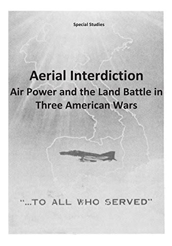 9781507724309: Aerial Interdiction: Air Power and the Land Battle in Three American Wars (Special Studies)