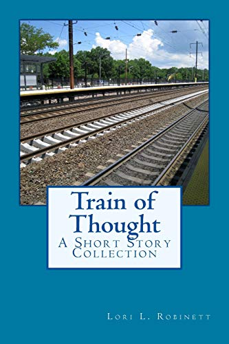 Train of Thought: A Short Story Collection: Robinett, Lori L.