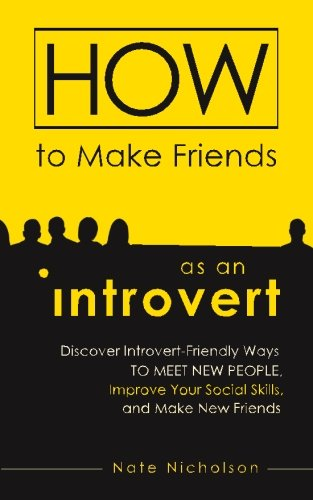 9781507726396: How to Make Friends as an Introvert: Discover Introvert-Friendly Ways to Meet New People, Improve Your Social Skills, and Make New Friends