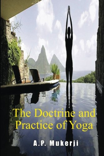 9781507727157: The Doctrine and Practice of Yoga: Including the Practices and Exercises of Concentration, both Objective and Subjective, and Active and Passive ... the Terrible, also the Mystery of Will-Force