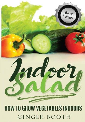 9781507727355: Indoor Salad: How to Grow Vegetables Indoors, B&W Edition (Volume 1)