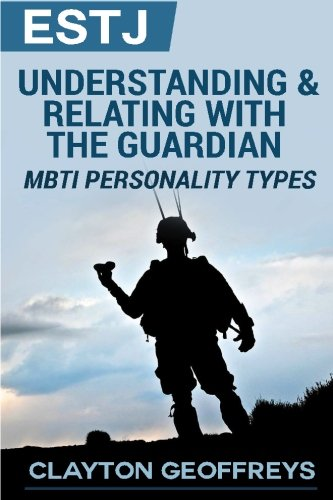 9781507727362: ESTJ: Understanding & Relating with the Guardian (MBTI Personality Types)