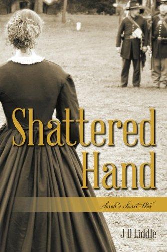 Shattered Hand: Sarah's Secret War: Liddle, J D