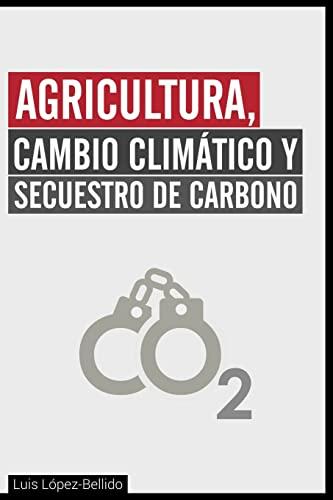 Agricultura, Cambio Climatico y Secuestro de Carbono: Lopez-Bellido, Prof Luis