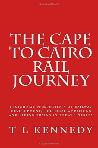 The Cape to Cairo Rail Journey: overseas: Kennedy, T L