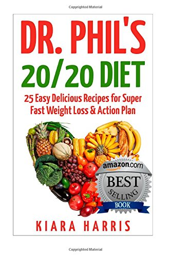 Dr. Phil's 20/20 Diet: 25 Delicious Recipes for Super Fast Weight Loss & Action Plan: n/a