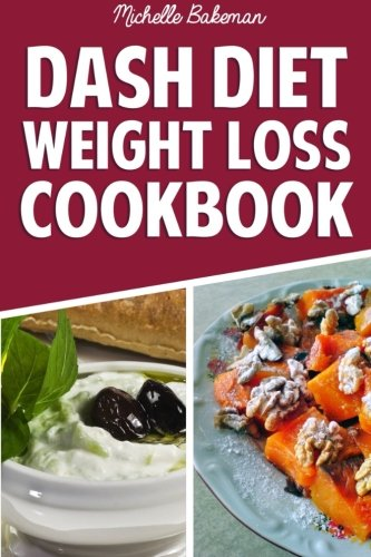 9781507738993: Dash Diet Weight Loss Cookbook: Lower Blood Pressure, Lose Weight, Prevent Diabetes, and Live Healthy