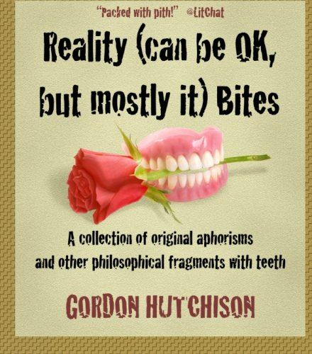 9781507739372: Reality (can be OK, but mostly it) Bites: A collection of original aphorisms and other philosophical fragments with teeth
