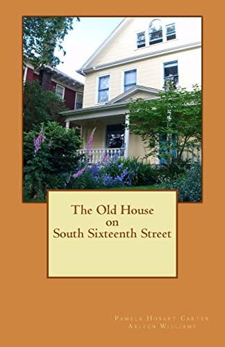 The Old House on South Sixteenth Street (Volume 1): Carter, Pamela Hobart; Williams, Arleen