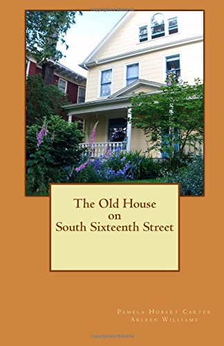 The Old House on South Sixteenth Street (Volume 1): Carter, Pamela Hobart; Williams, Arleen