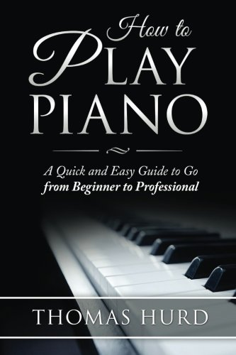 9781507742617: How to Play Piano: A fast and Easy Guide to go from Beginner to Professional