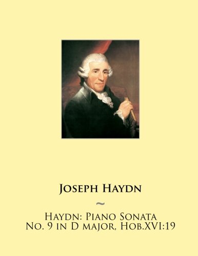 9781507742846: Haydn: Piano Sonata No. 9 in D major, Hob.XVI:19 (Haydn Piano Sonatas) (Volume 9)