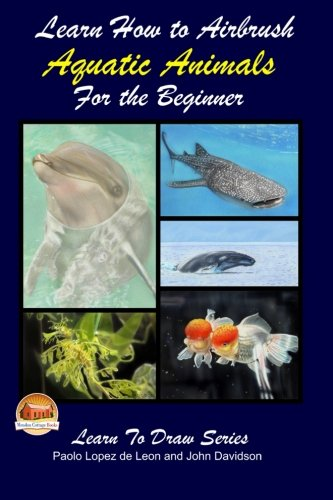 Learn How to Airbrush Aquatic Animals for the Beginner: de Leon, Paolo Lopez; Davidson, John
