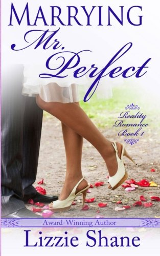 Marrying Mister Perfect (Reality Romance) (Volume 1): Lizzie Shane