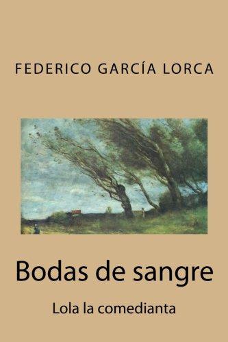 Bodas de Sangre: Lola La Comedianta: Garcia Lorca, Federico