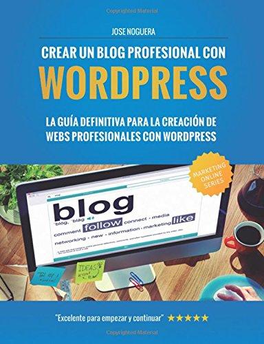 9781507746080: Crear un blog profesional con Wordpress: La guía definitiva para la creación de webs profesionales con Wordpress (Spanish Edition)