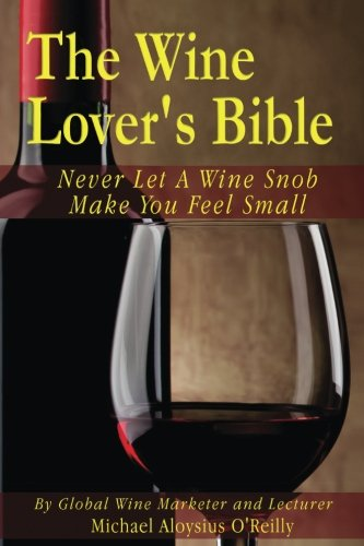 9781507747872: The Wine Lover's Bible: Never Let a Wine Snob Make You Feel Small (Volume 1)
