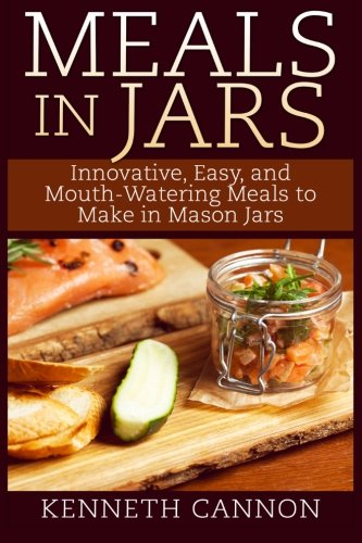 9781507749685: Meals in Jars: Innovative, Easy, and Mouth-Watering Meals to Make in Mason Jars