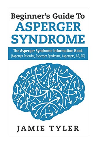 Beginner's Guide To Asperger's Syndrome: The Asperger's Syndrome Information Book (...