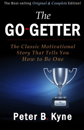 9781507750124: The Go-Getter: The Classic Motivational Story That Tells You How to Be One -- Original & Complete