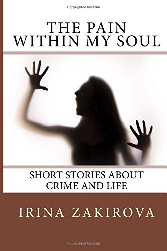 9781507750933: The Pain within my Soul: Short Stories about Crime and Life