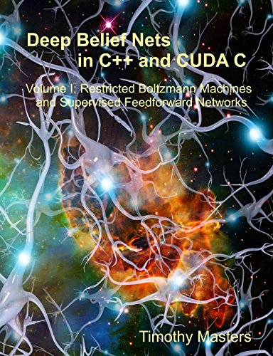 9781507751473: Deep Belief Nets in C++ and CUDA C: Volume 1: Restricted Boltzmann Machines and Supervised Feedforward Networks