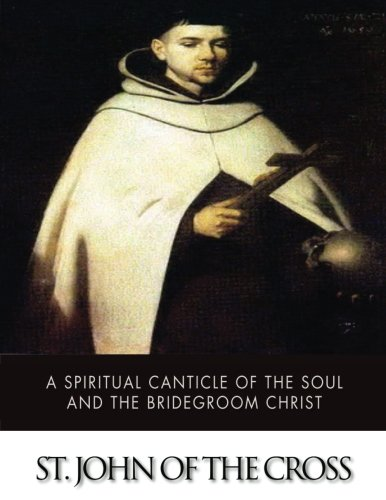 9781507754603: A Spiritual Canticle of the Soul and the Bridegroom Christ