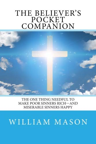 9781507758021: The Believer's Pocket Companion: The One Thing Needful to Make Poor Sinners Rich—and Miserable Sinners Happy